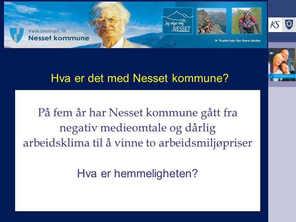 Nesset kommune – fra 10 til 6 På fem år har Nesset kommune gått fra negativ medieomtale og dårlig arbeidsklima til å vinne to arbeidsmiljøpriser Hva e