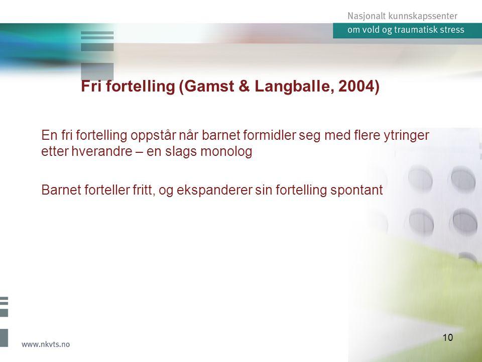 10 Fri fortelling (Gamst & Langballe, 2004) En fri fortelling oppstår når barnet formidler seg med flere ytringer etter hverandre – en slags monolog Barnet forteller fritt, og ekspanderer sin fortelling spontant