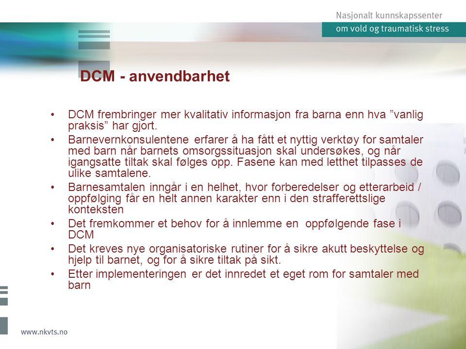 """DCM - anvendbarhet DCM frembringer mer kvalitativ informasjon fra barna enn hva """"vanlig praksis"""" har gjort. Barnevernkonsulentene erfarer å ha fått et"""