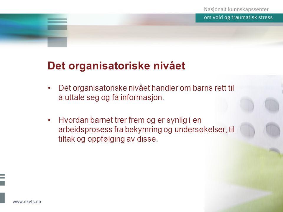 Det organisatoriske nivået Det organisatoriske nivået handler om barns rett til å uttale seg og få informasjon. Hvordan barnet trer frem og er synlig