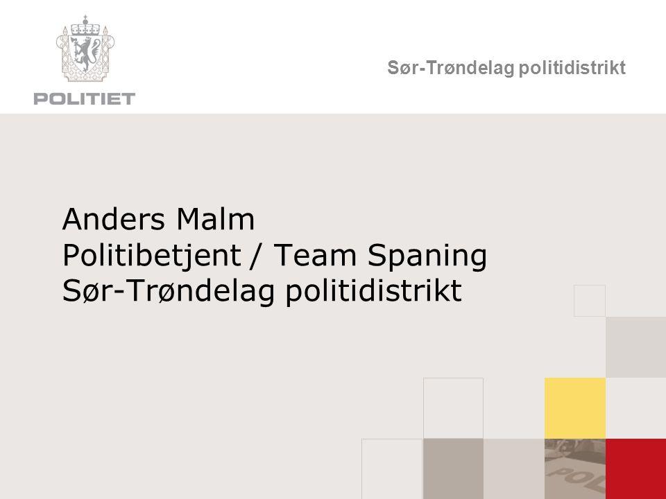 Sør-Trøndelag politidistrikt Anders Malm Politibetjent / Team Spaning Sør-Trøndelag politidistrikt