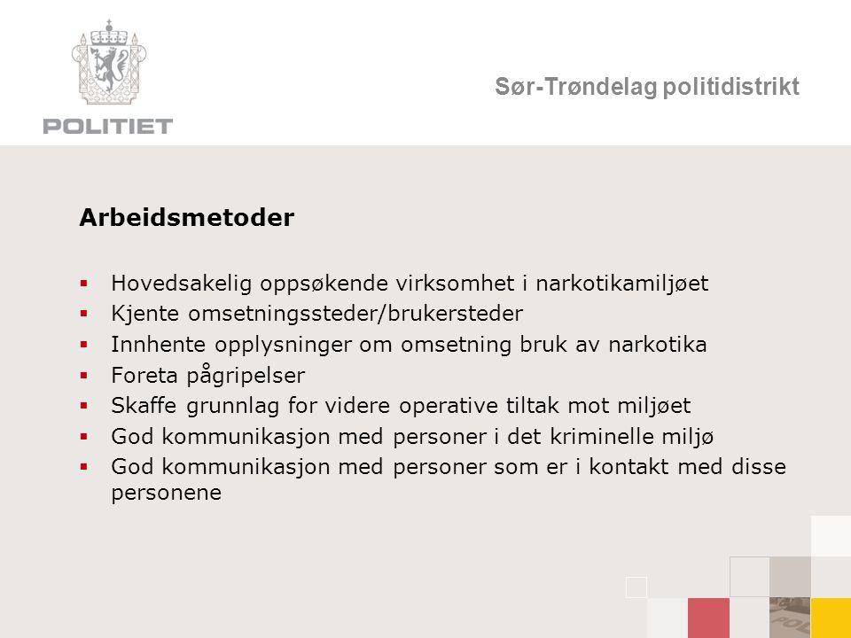 Sør-Trøndelag politidistrikt Arbeidsmetoder  Hovedsakelig oppsøkende virksomhet i narkotikamiljøet  Kjente omsetningssteder/brukersteder  Innhente