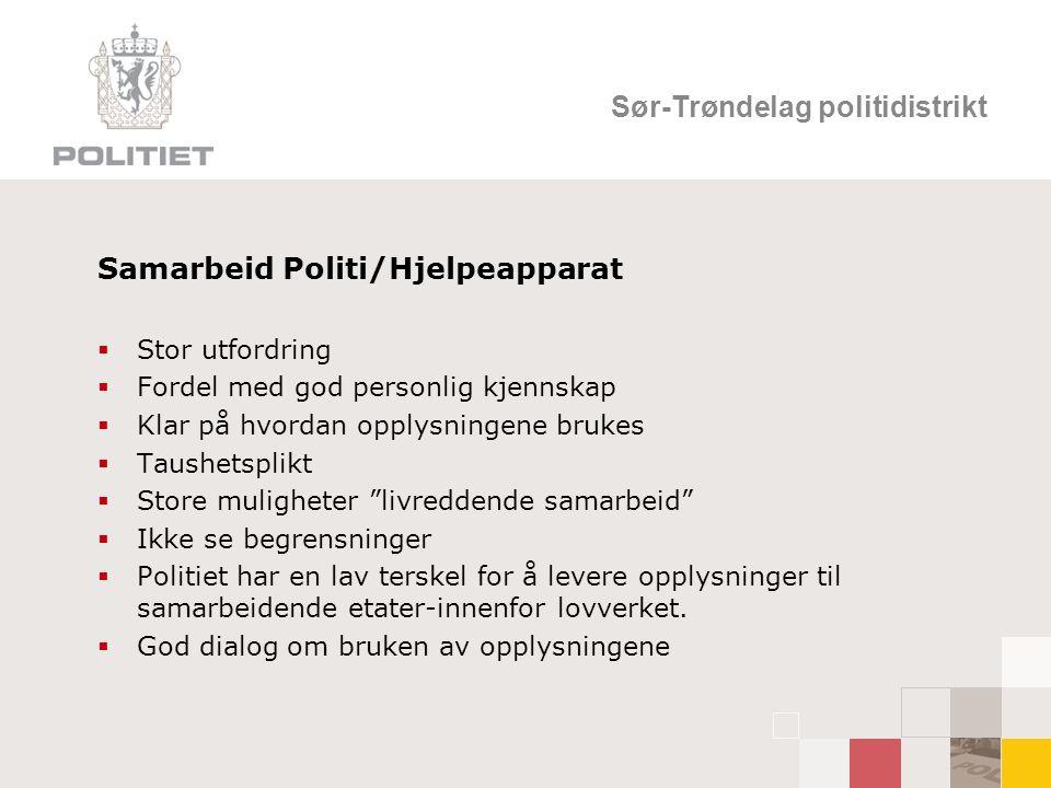 Sør-Trøndelag politidistrikt Samarbeid Politi/Hjelpeapparat  Stor utfordring  Fordel med god personlig kjennskap  Klar på hvordan opplysningene bru