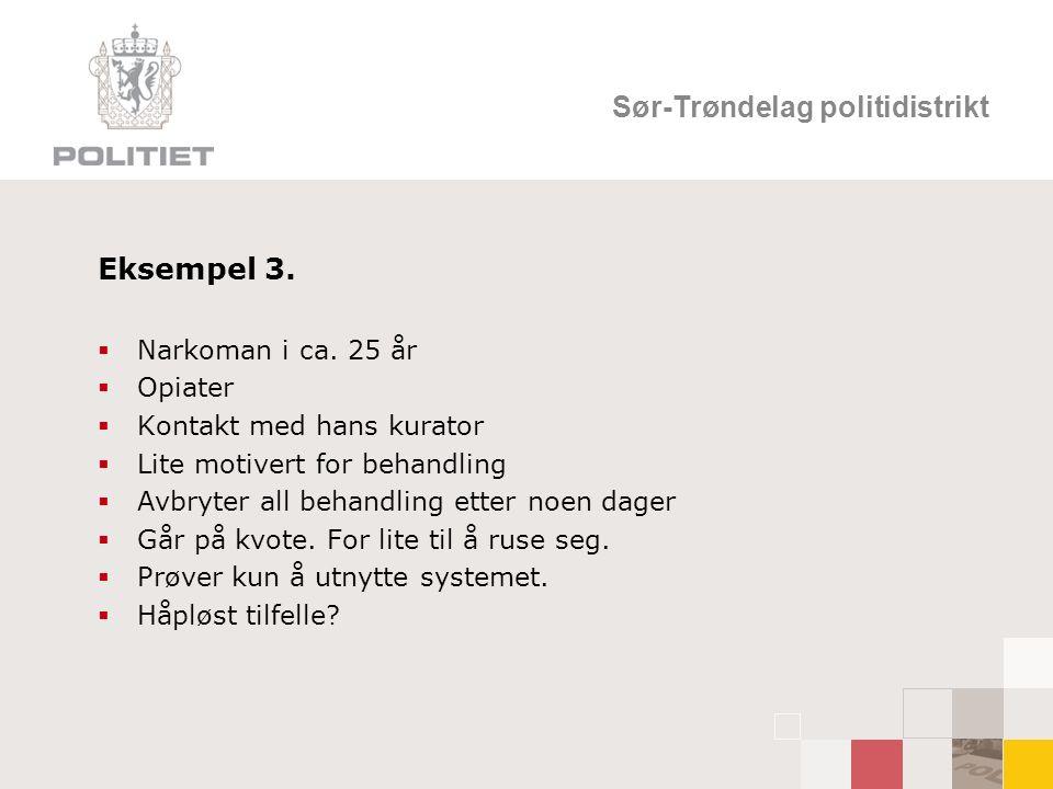 Sør-Trøndelag politidistrikt Eksempel 3.  Narkoman i ca.
