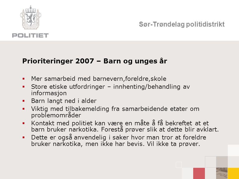 Sør-Trøndelag politidistrikt Prioriteringer 2007 – Barn og unges år  Mer samarbeid med barnevern,foreldre,skole  Store etiske utfordringer – innhent