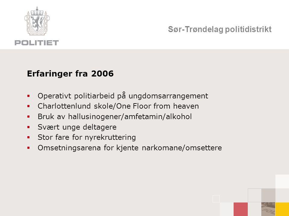 Sør-Trøndelag politidistrikt Erfaringer fra 2006  Operativt politiarbeid på ungdomsarrangement  Charlottenlund skole/One Floor from heaven  Bruk av