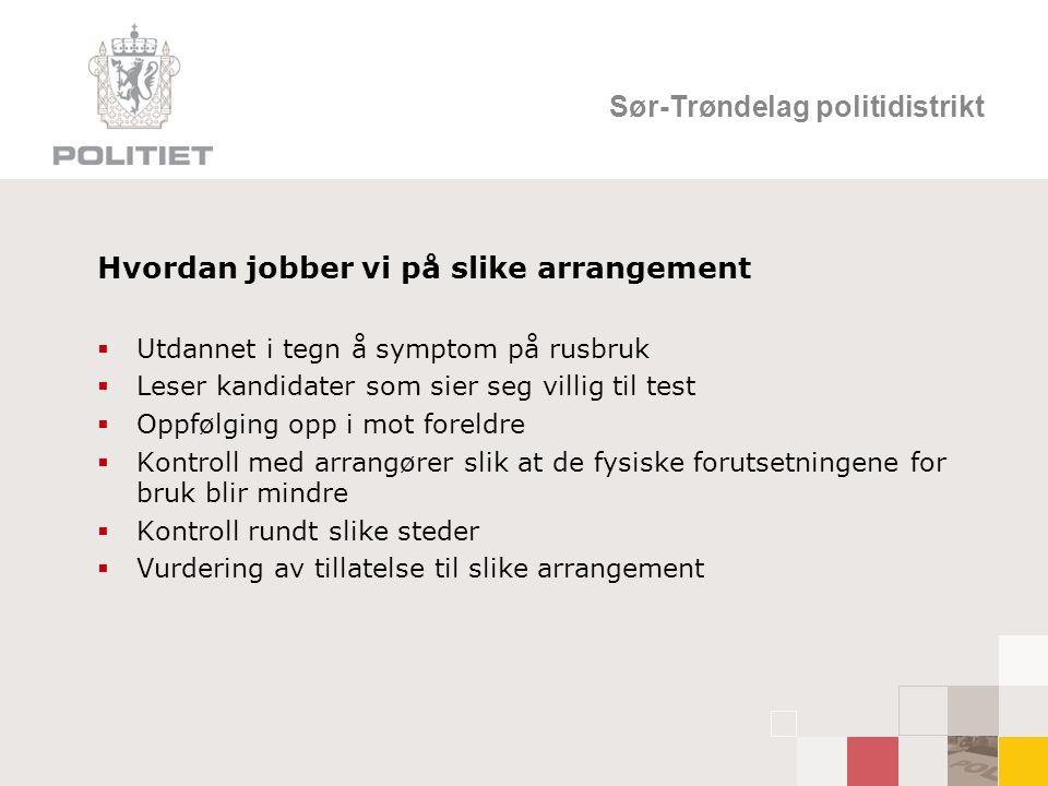Sør-Trøndelag politidistrikt Hvordan jobber vi på slike arrangement  Utdannet i tegn å symptom på rusbruk  Leser kandidater som sier seg villig til