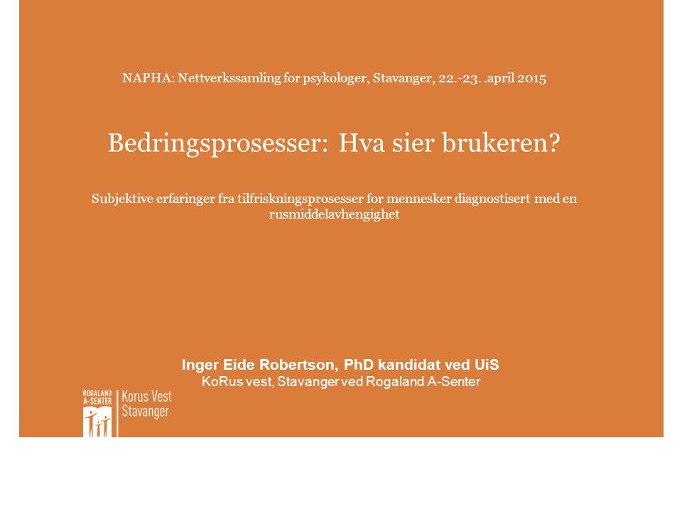 NAPHA: Nettverkssamling for psykologer, Stavanger, 22.-23..april 2015 Bedringsprosesser: Hva sier brukeren.