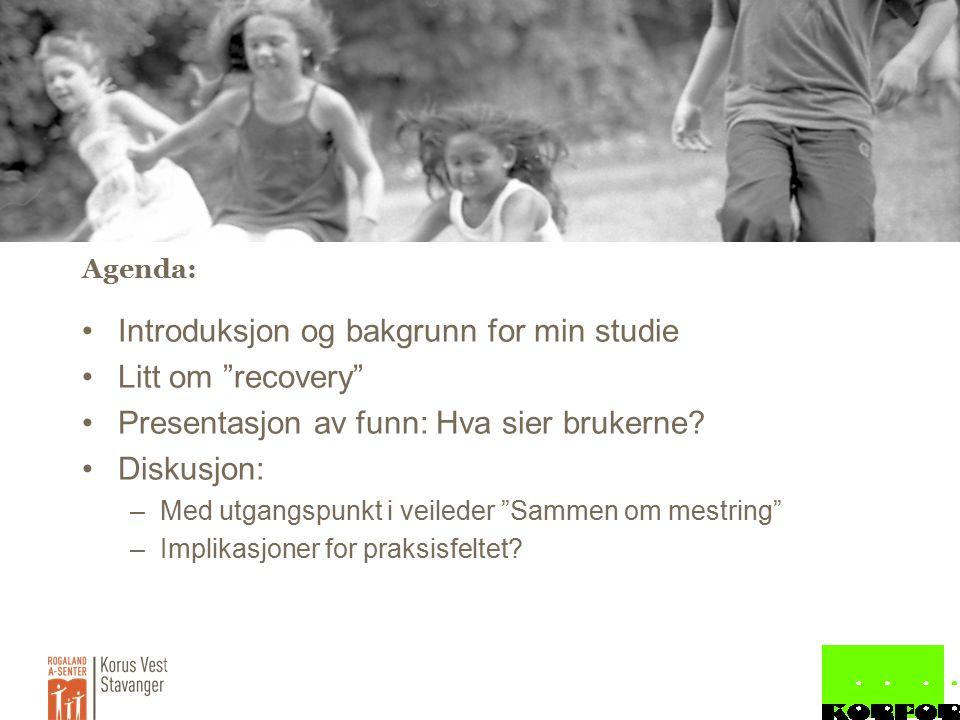 Agenda: Introduksjon og bakgrunn for min studie Litt om recovery Presentasjon av funn: Hva sier brukerne.