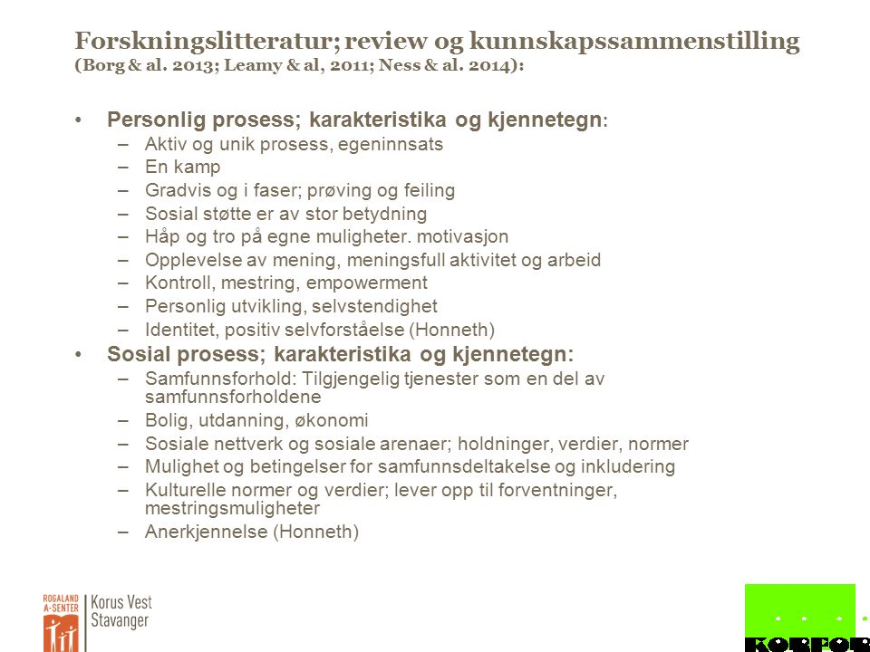 Forskningslitteratur; review og kunnskapssammenstilling (Borg & al. 2013; Leamy & al, 2011; Ness & al. 2014): Personlig prosess; karakteristika og kje