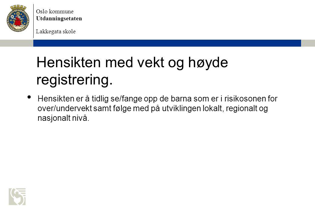 Oslo kommune Utdanningsetaten Lakkegata skole Hensikten med vekt og høyde registrering. Hensikten er å tidlig se/fange opp de barna som er i risikoson