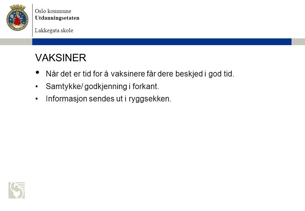 Oslo kommune Utdanningsetaten Lakkegata skole VAKSINER Når det er tid for å vaksinere får dere beskjed i god tid. Samtykke/ godkjenning i forkant. Inf