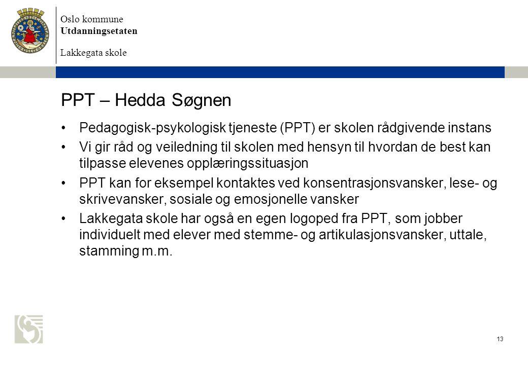Oslo kommune Utdanningsetaten Lakkegata skole PPT – Hedda Søgnen Pedagogisk-psykologisk tjeneste (PPT) er skolen rådgivende instans Vi gir råd og veil