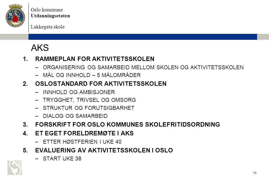 Oslo kommune Utdanningsetaten Lakkegata skole AKS 1.RAMMEPLAN FOR AKTIVITETSSKOLEN –ORGANISERING OG SAMARBEID MELLOM SKOLEN OG AKTIVITETSSKOLEN –MÅL O