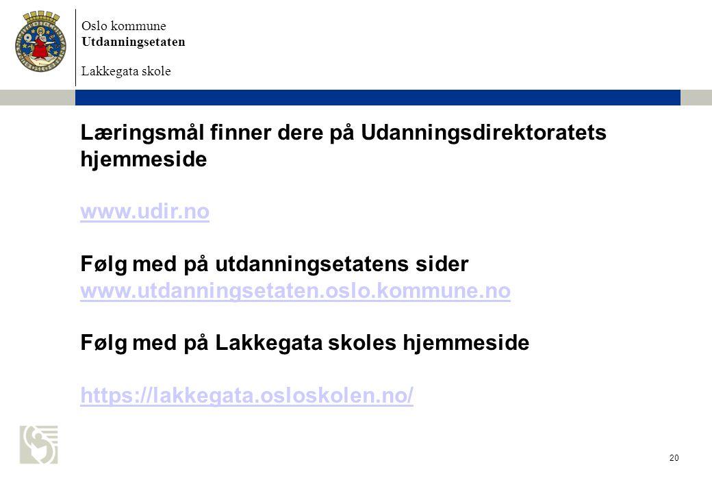 Oslo kommune Utdanningsetaten Lakkegata skole 20 Læringsmål finner dere på Udanningsdirektoratets hjemmeside www.udir.no Følg med på utdanningsetatens