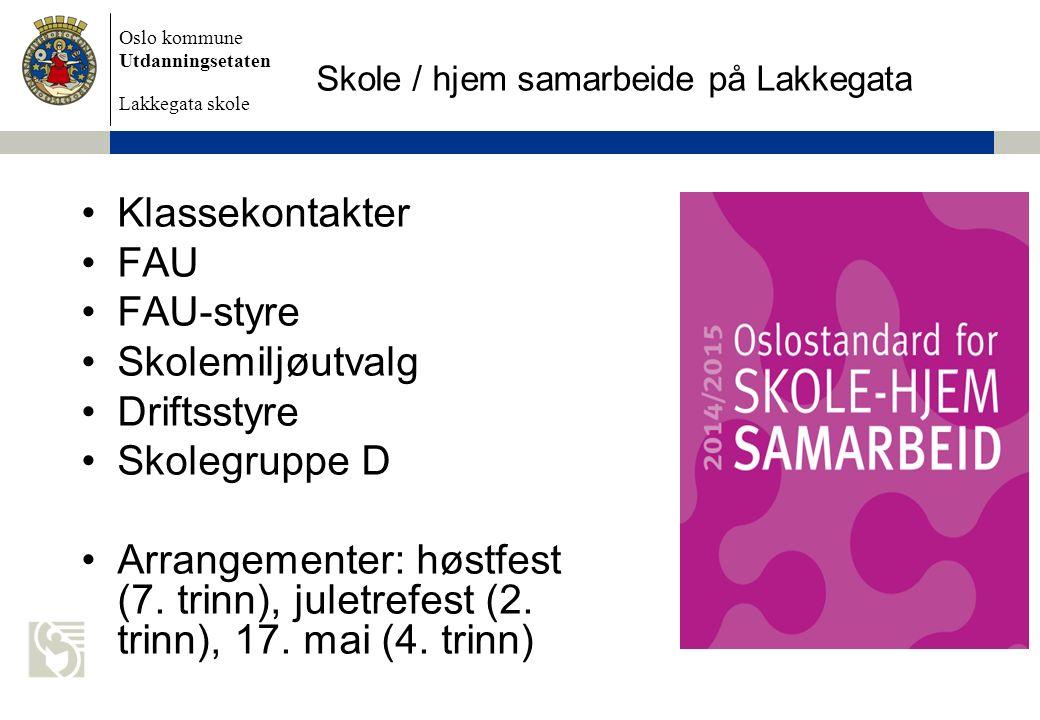 Oslo kommune Utdanningsetaten Lakkegata skole Skole / hjem samarbeide på Lakkegata Klassekontakter FAU FAU-styre Skolemiljøutvalg Driftsstyre Skolegru