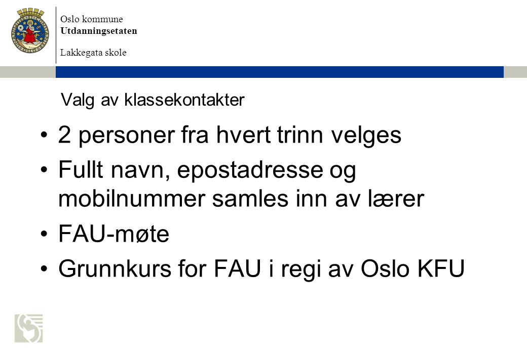 Oslo kommune Utdanningsetaten Lakkegata skole Valg av klassekontakter 2 personer fra hvert trinn velges Fullt navn, epostadresse og mobilnummer samles
