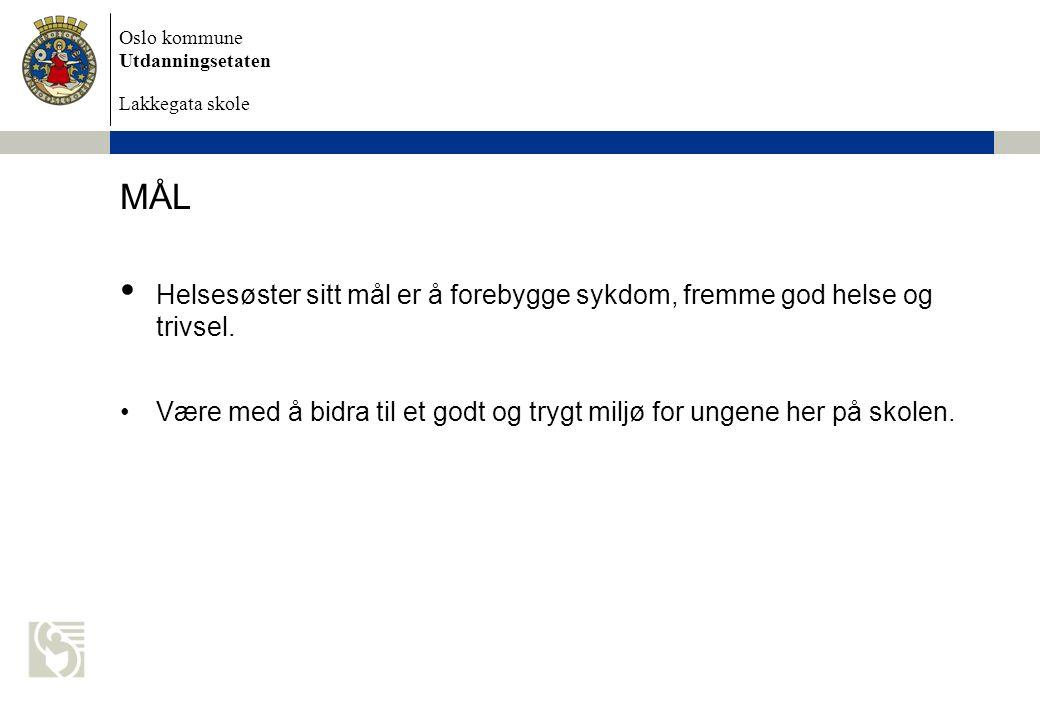 Oslo kommune Utdanningsetaten Lakkegata skole MÅL Helsesøster sitt mål er å forebygge sykdom, fremme god helse og trivsel. Være med å bidra til et god