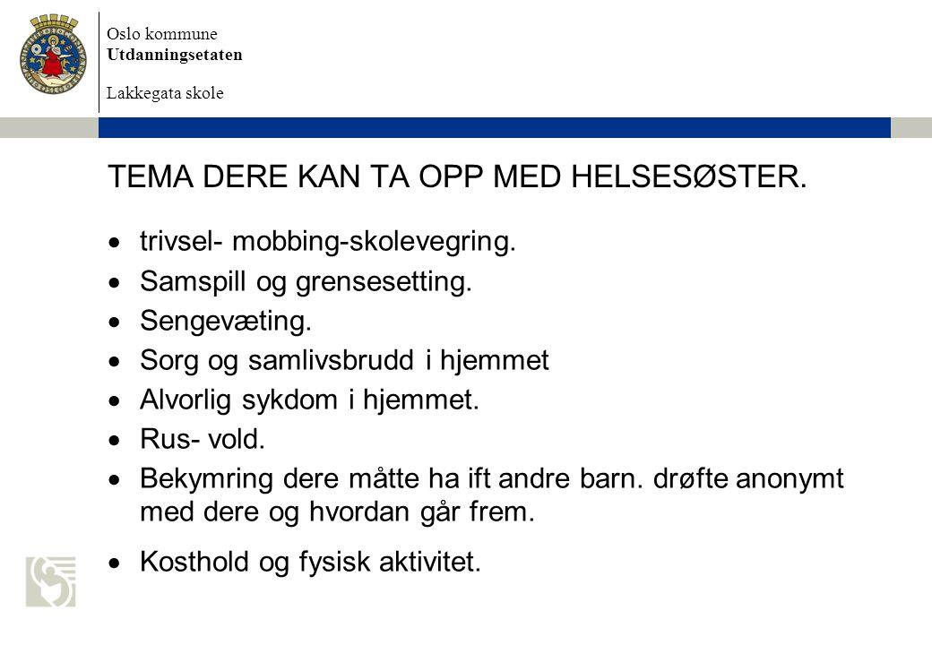 Oslo kommune Utdanningsetaten Lakkegata skole TEMA DERE KAN TA OPP MED HELSESØSTER.  trivsel- mobbing-skolevegring.  Samspill og grensesetting.  Se