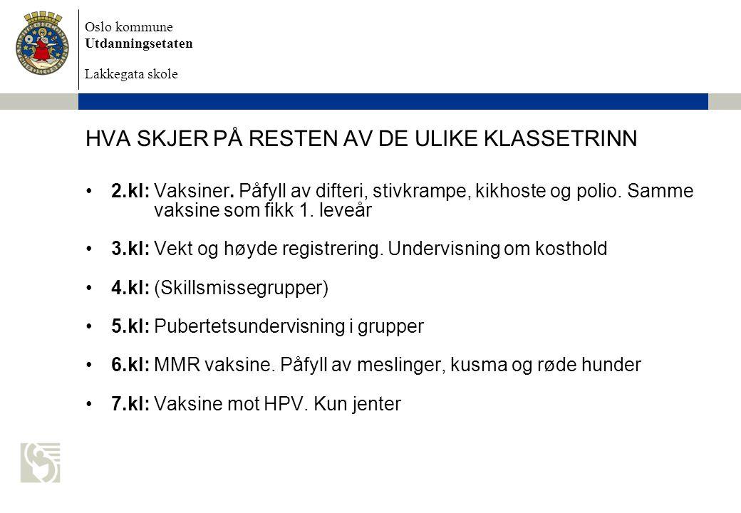 Oslo kommune Utdanningsetaten Lakkegata skole HVA SKJER PÅ RESTEN AV DE ULIKE KLASSETRINN 2.kl: Vaksiner. Påfyll av difteri, stivkrampe, kikhoste og p
