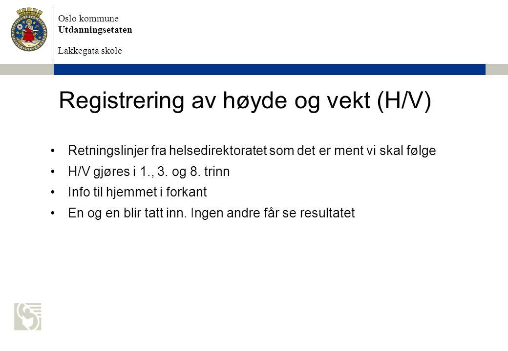 Oslo kommune Utdanningsetaten Lakkegata skole Registrering av høyde og vekt (H/V) Retningslinjer fra helsedirektoratet som det er ment vi skal følge H