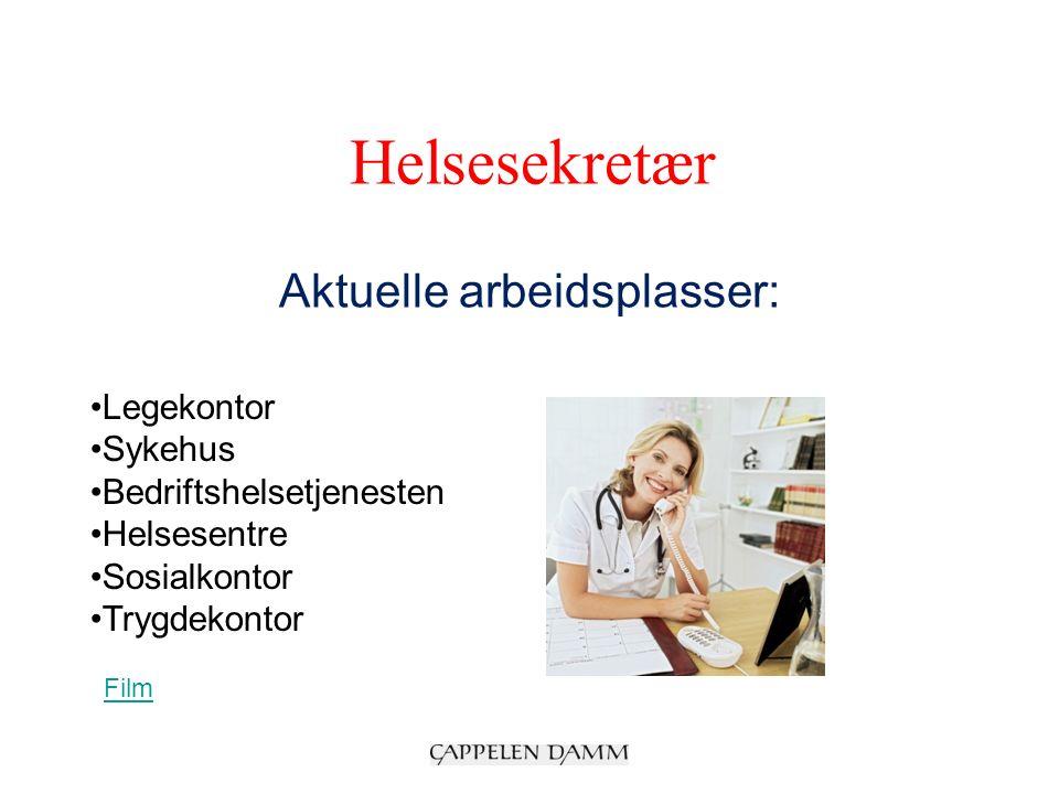 Helsesekretær Aktuelle arbeidsplasser: Legekontor Sykehus Bedriftshelsetjenesten Helsesentre Sosialkontor Trygdekontor Film