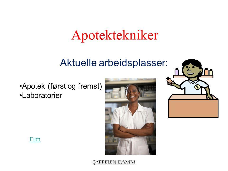 Apotektekniker Aktuelle arbeidsplasser: Apotek (først og fremst) Laboratorier Film