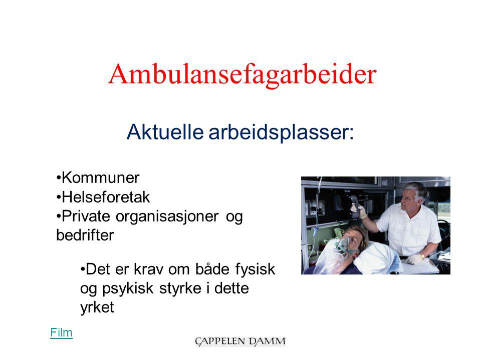 Ambulansefagarbeider Aktuelle arbeidsplasser: Kommuner Helseforetak Private organisasjoner og bedrifter Det er krav om både fysisk og psykisk styrke i dette yrket Film