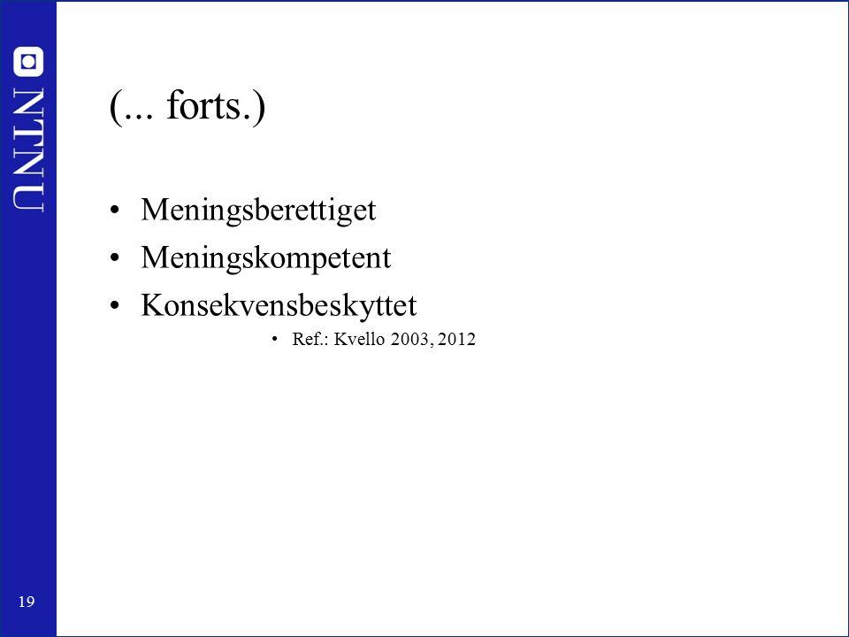19 (... forts.) Meningsberettiget Meningskompetent Konsekvensbeskyttet Ref.: Kvello 2003, 2012