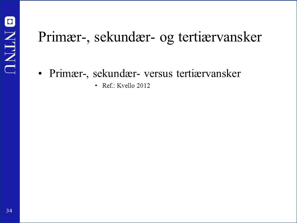 34 Primær-, sekundær- og tertiærvansker Primær-, sekundær- versus tertiærvansker Ref.: Kvello 2012