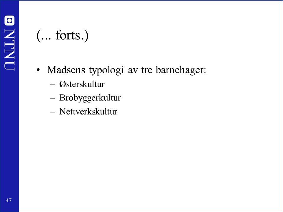 47 (... forts.) Madsens typologi av tre barnehager: –Østerskultur –Brobyggerkultur –Nettverkskultur