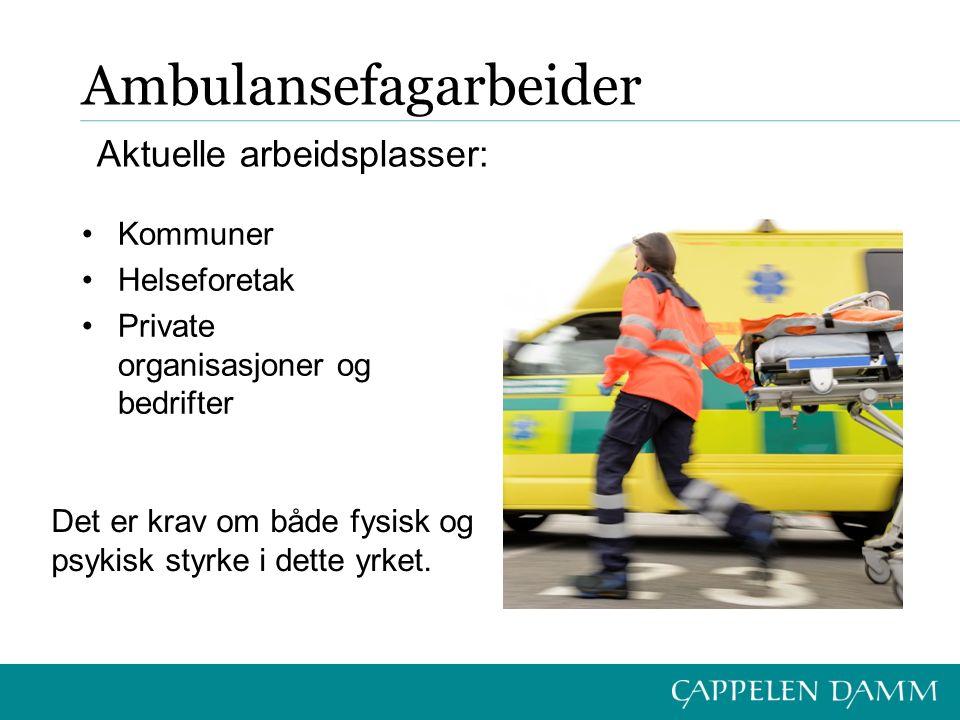 Ambulansefagarbeider Kommuner Helseforetak Private organisasjoner og bedrifter Aktuelle arbeidsplasser: Det er krav om både fysisk og psykisk styrke i dette yrket.