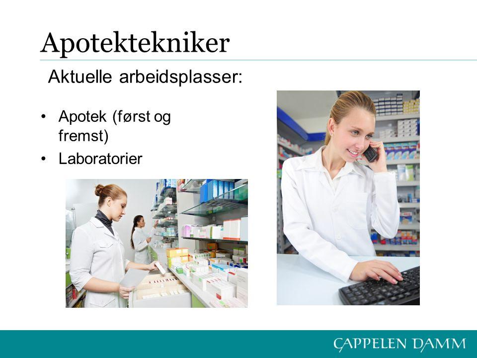 Apotektekniker Apotek (først og fremst) Laboratorier Aktuelle arbeidsplasser: