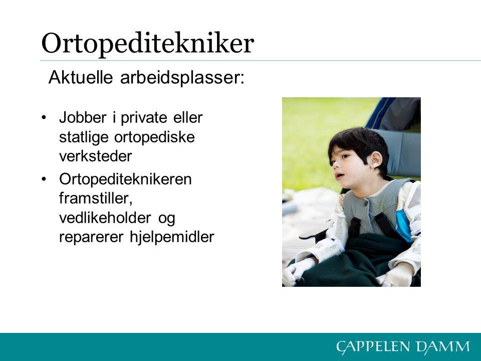 Ortopeditekniker Jobber i private eller statlige ortopediske verksteder Ortopediteknikeren framstiller, vedlikeholder og reparerer hjelpemidler Aktuelle arbeidsplasser: