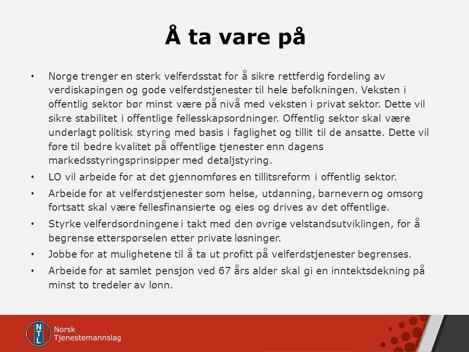 Å ta vare på Norge trenger en sterk velferdsstat for å sikre rettferdig fordeling av verdiskapingen og gode velferdstjenester til hele befolkningen.