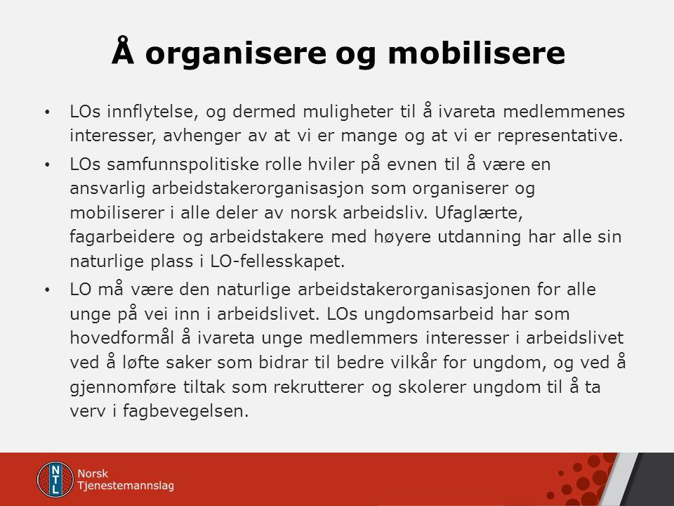 Å organisere og mobilisere LOs innflytelse, og dermed muligheter til å ivareta medlemmenes interesser, avhenger av at vi er mange og at vi er representative.