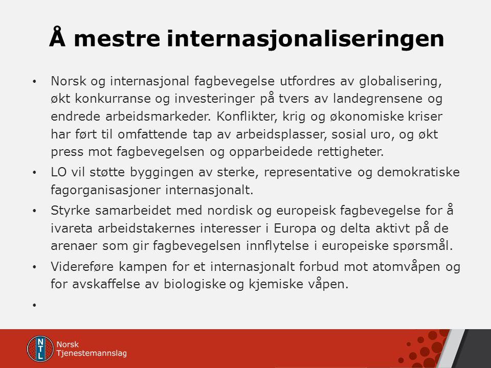 Å mestre internasjonaliseringen Norsk og internasjonal fagbevegelse utfordres av globalisering, økt konkurranse og investeringer på tvers av landegren