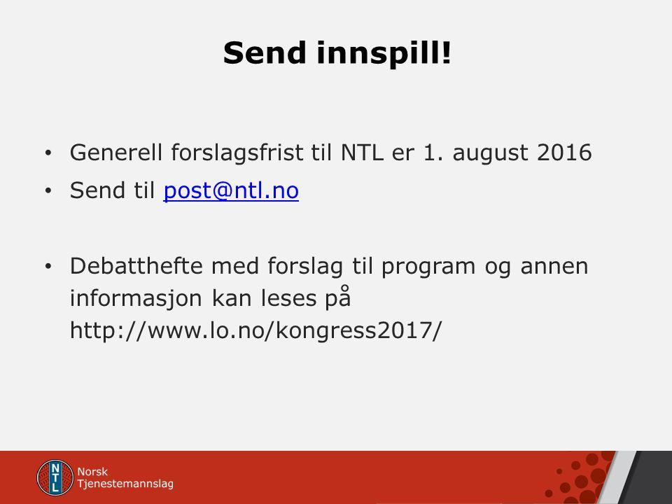 Send innspill! Generell forslagsfrist til NTL er 1. august 2016 Send til post@ntl.nopost@ntl.no Debatthefte med forslag til program og annen informasj
