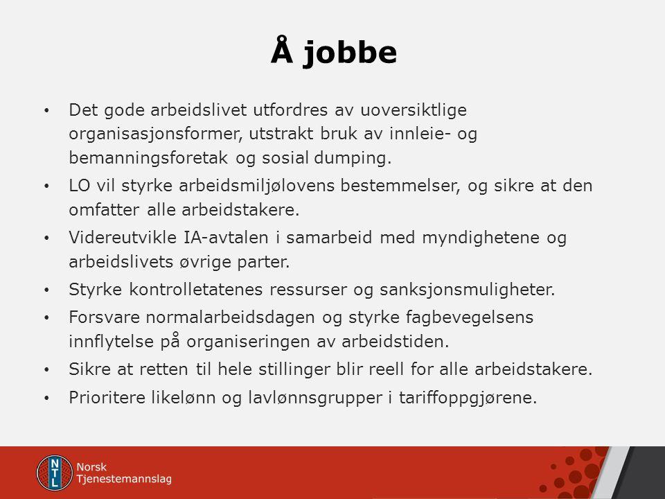 Å jobbe Det gode arbeidslivet utfordres av uoversiktlige organisasjonsformer, utstrakt bruk av innleie- og bemanningsforetak og sosial dumping. LO vil