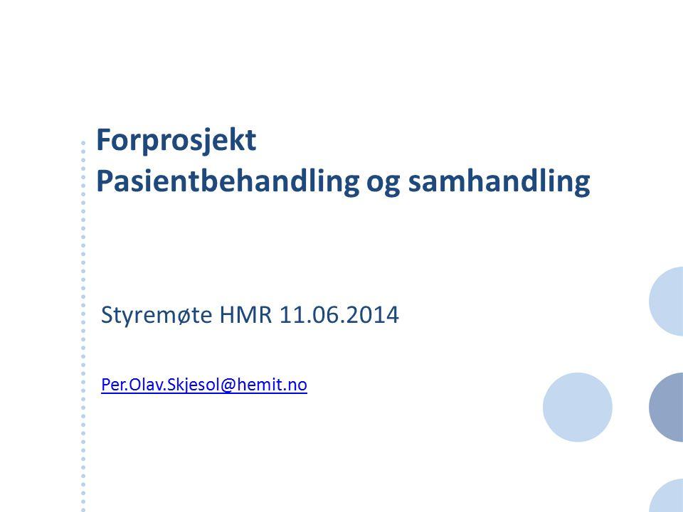 Forprosjekt Pasientbehandling og samhandling Styremøte HMR 11.06.2014 Per.Olav.Skjesol@hemit.no