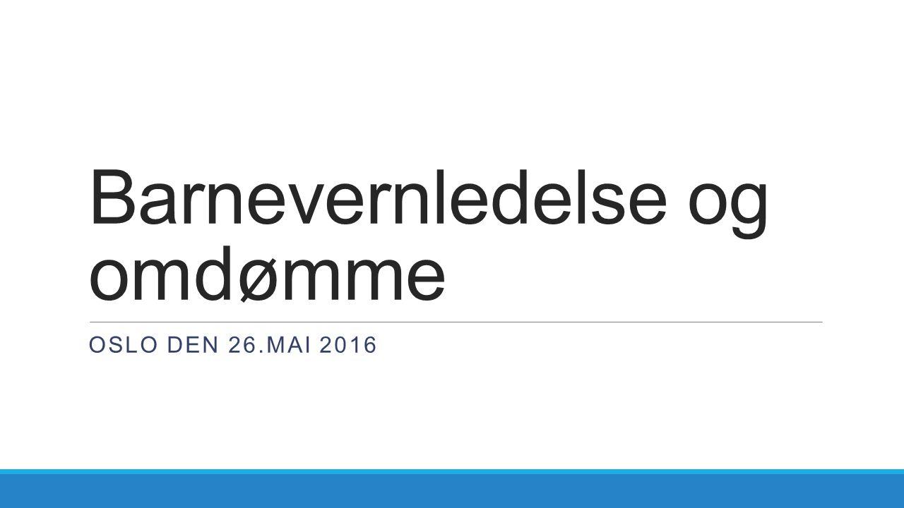 Barnevernledelse og omdømme OSLO DEN 26.MAI 2016