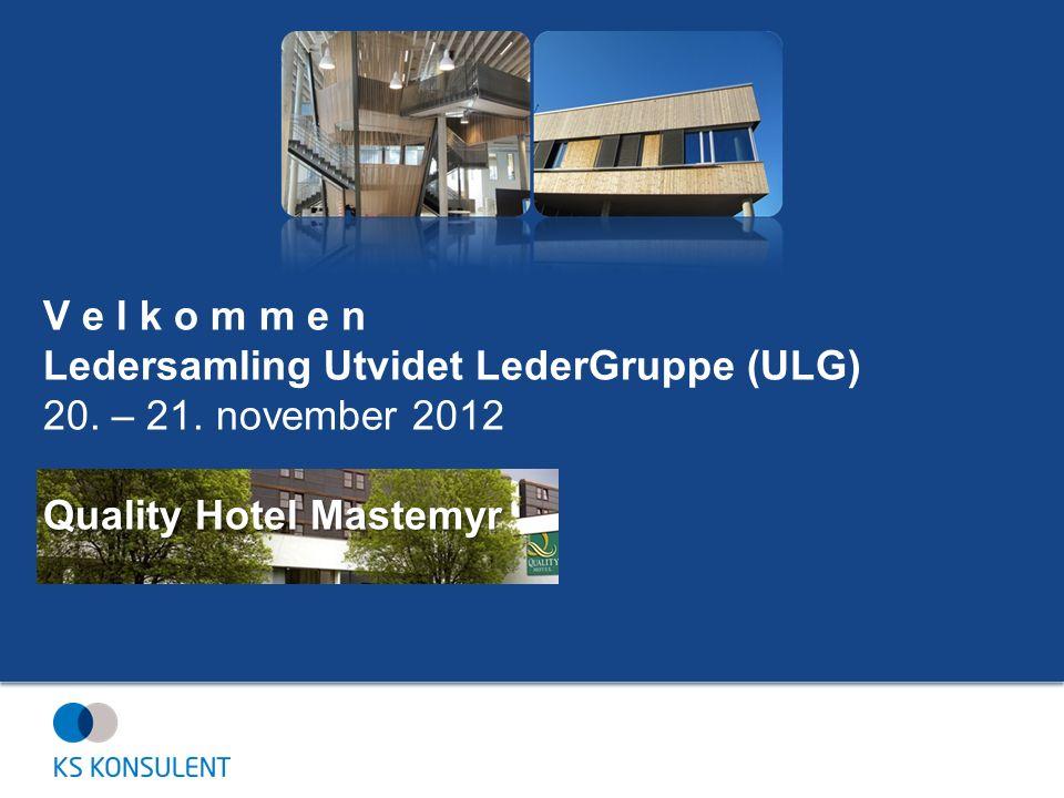 V e l k o m m e n Quality Hotel Mastemyr Ledersamling Utvidet LederGruppe (ULG) 20. – 21. november 2012 Quality Hotel Mastemyr