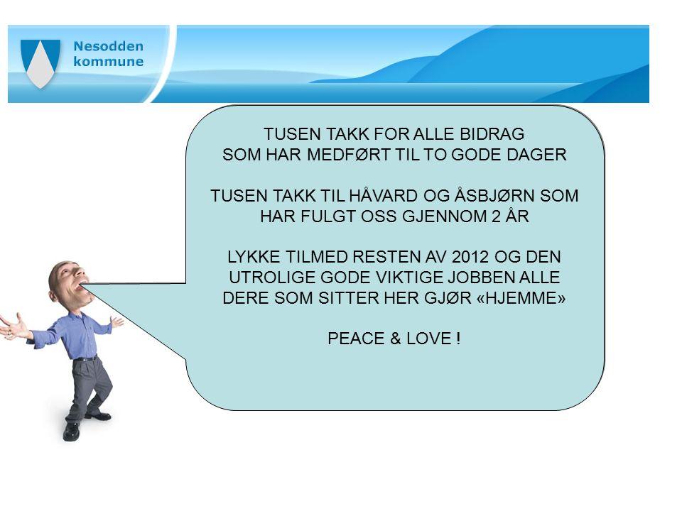 TUSEN TAKK FOR ALLE BIDRAG SOM HAR MEDFØRT TIL TO GODE DAGER TUSEN TAKK TIL HÅVARD OG ÅSBJØRN SOM HAR FULGT OSS GJENNOM 2 ÅR LYKKE TILMED RESTEN AV 2012 OG DEN UTROLIGE GODE VIKTIGE JOBBEN ALLE DERE SOM SITTER HER GJØR «HJEMME» PEACE & LOVE .