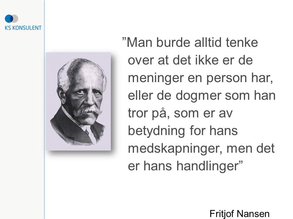 Man burde alltid tenke over at det ikke er de meninger en person har, eller de dogmer som han tror på, som er av betydning for hans medskapninger, men det er hans handlinger Fritjof Nansen