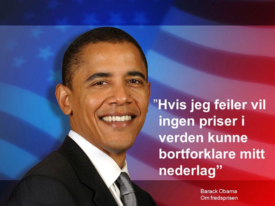 """""""Hvis jeg feiler vil ingen priser i verden kunne bortforklare mitt nederlag"""" Barack Obama Om fredsprisen"""