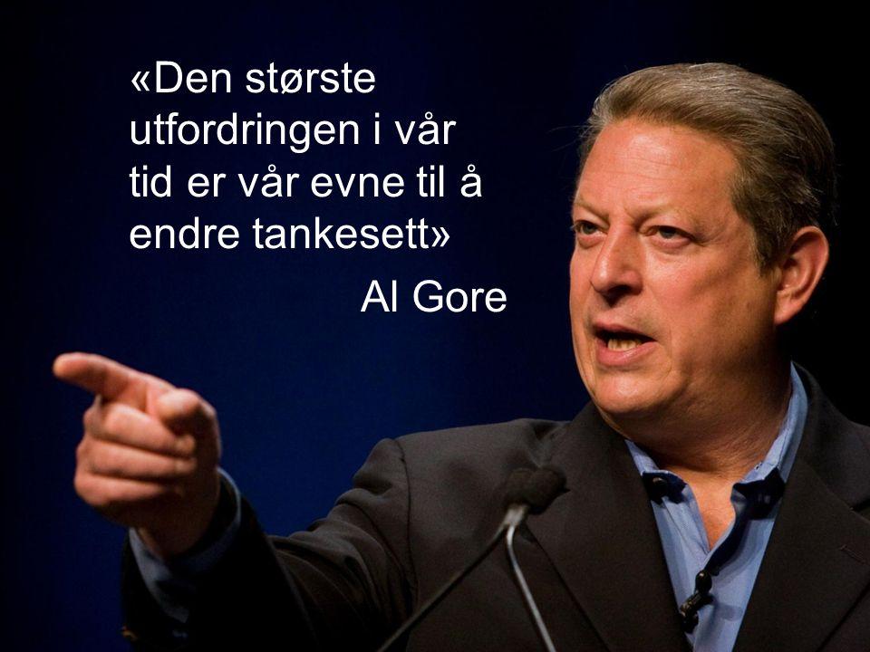 «Den største utfordringen i vår tid er vår evne til å endre tankesett» Al Gore