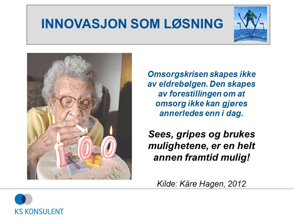 INNOVASJON SOM LØSNING Omsorgskrisen skapes ikke av eldrebølgen.
