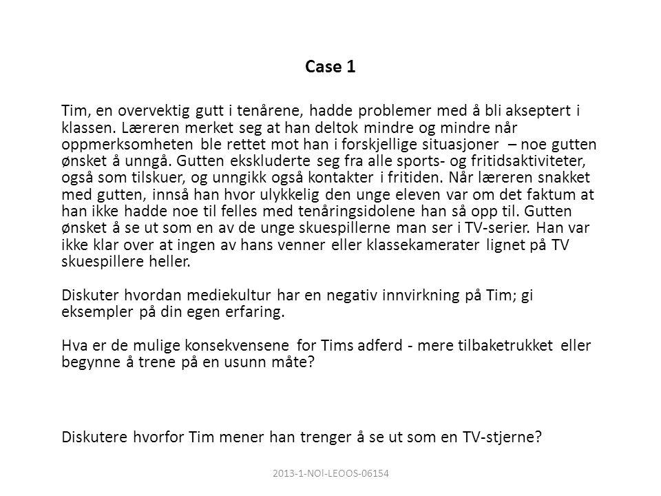 Case 1 Tim, en overvektig gutt i tenårene, hadde problemer med å bli akseptert i klassen.