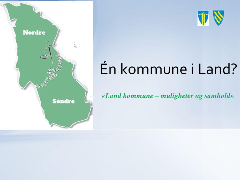 Én kommune i Land? «Land kommune – muligheter og samhold»
