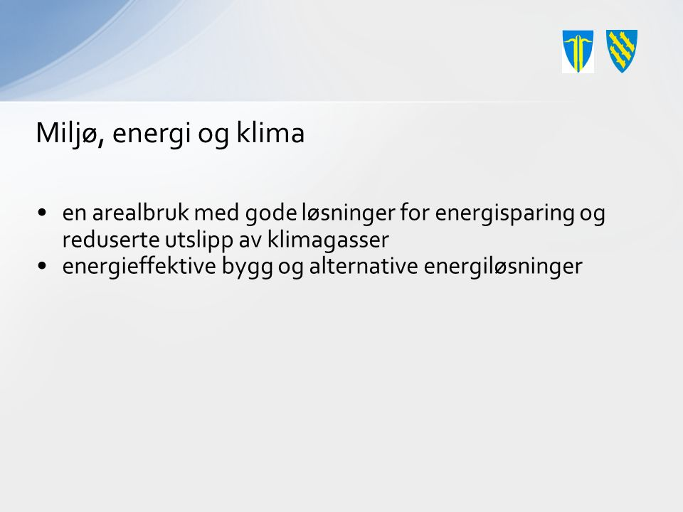 Miljø, energi og klima en arealbruk med gode løsninger for energisparing og reduserte utslipp av klimagasser energieffektive bygg og alternative energ